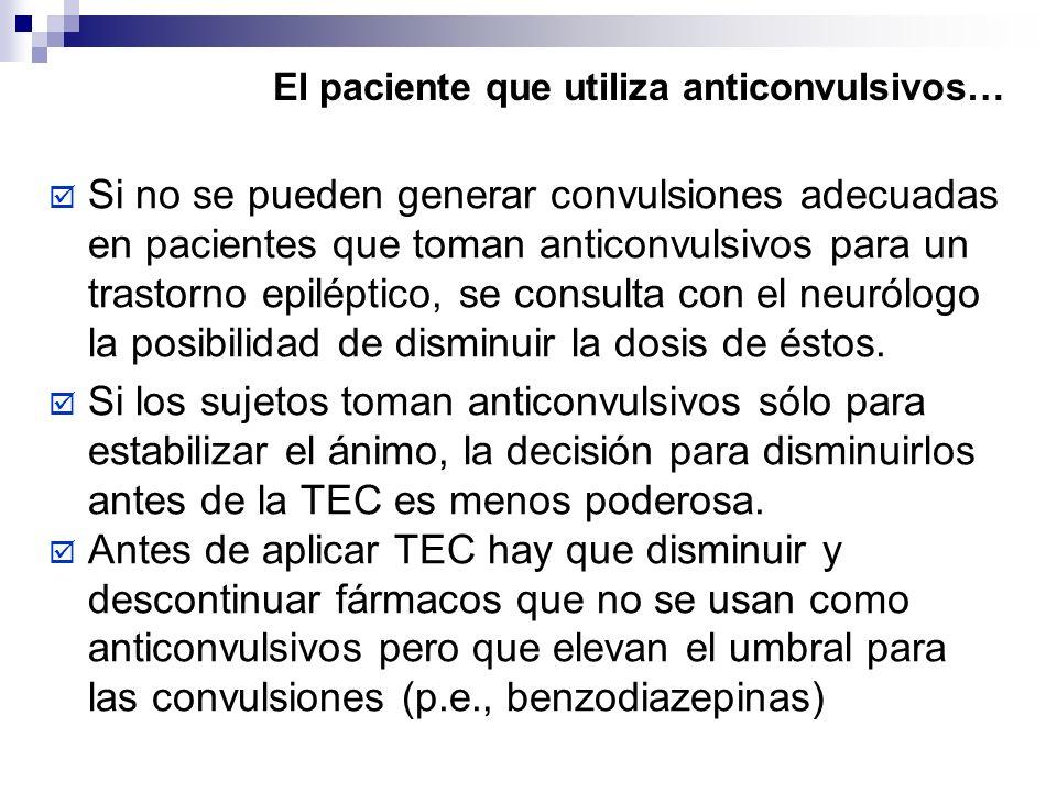 El paciente que utiliza anticonvulsivos… Si no se pueden generar convulsiones adecuadas en pacientes que toman anticonvulsivos para un trastorno epilé