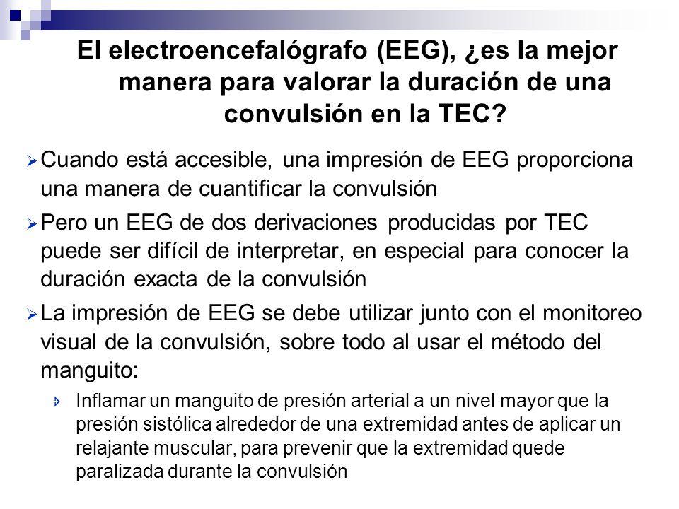 El electroencefalógrafo (EEG), ¿es la mejor manera para valorar la duración de una convulsión en la TEC? Cuando está accesible, una impresión de EEG p