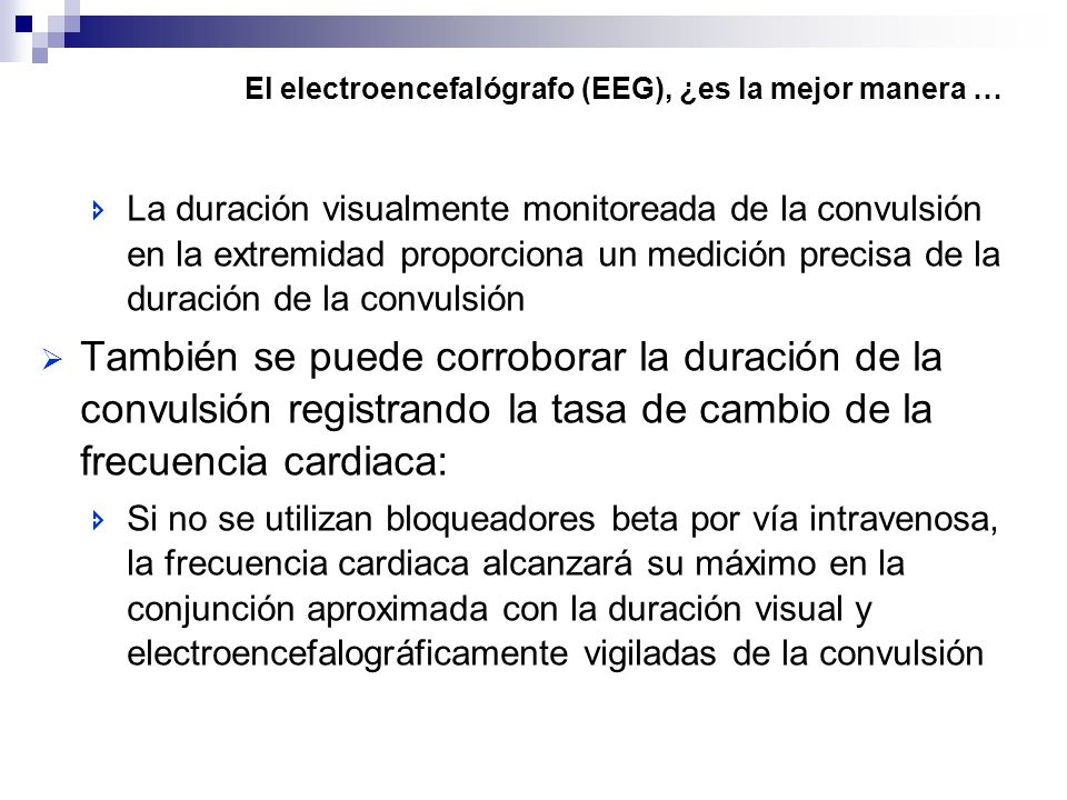 El electroencefalógrafo (EEG), ¿es la mejor manera … La duración visualmente monitoreada de la convulsión en la extremidad proporciona un medición pre