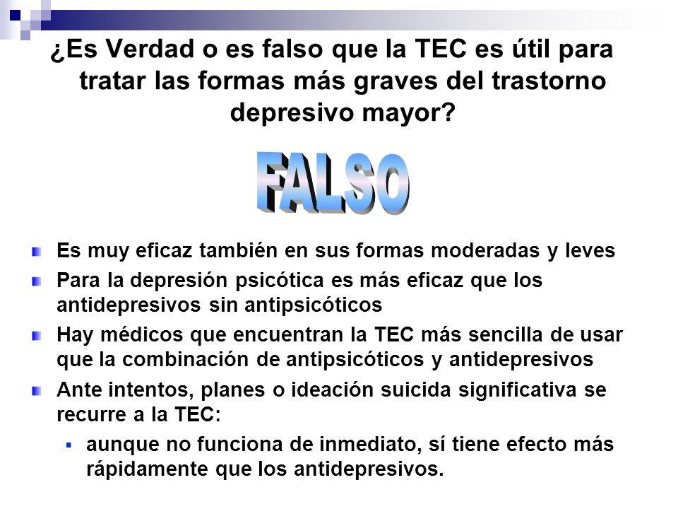 ¿Es Verdad o es falso que la TEC es útil para tratar las formas más graves del trastorno depresivo mayor? Es muy eficaz también en sus formas moderada