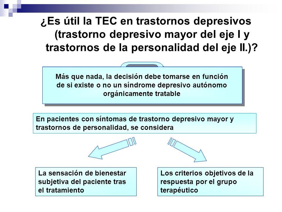 ¿Es útil la TEC en trastornos depresivos (trastorno depresivo mayor del eje I y trastornos de la personalidad del eje II.)? Más que nada, la decisión