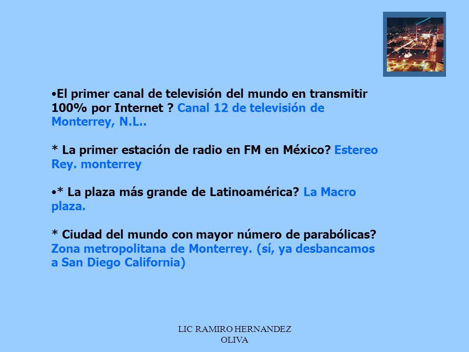 LIC RAMIRO HERNANDEZ OLIVA El primer canal de televisión del mundo en transmitir 100% por Internet ? Canal 12 de televisión de Monterrey, N.L.. * La p
