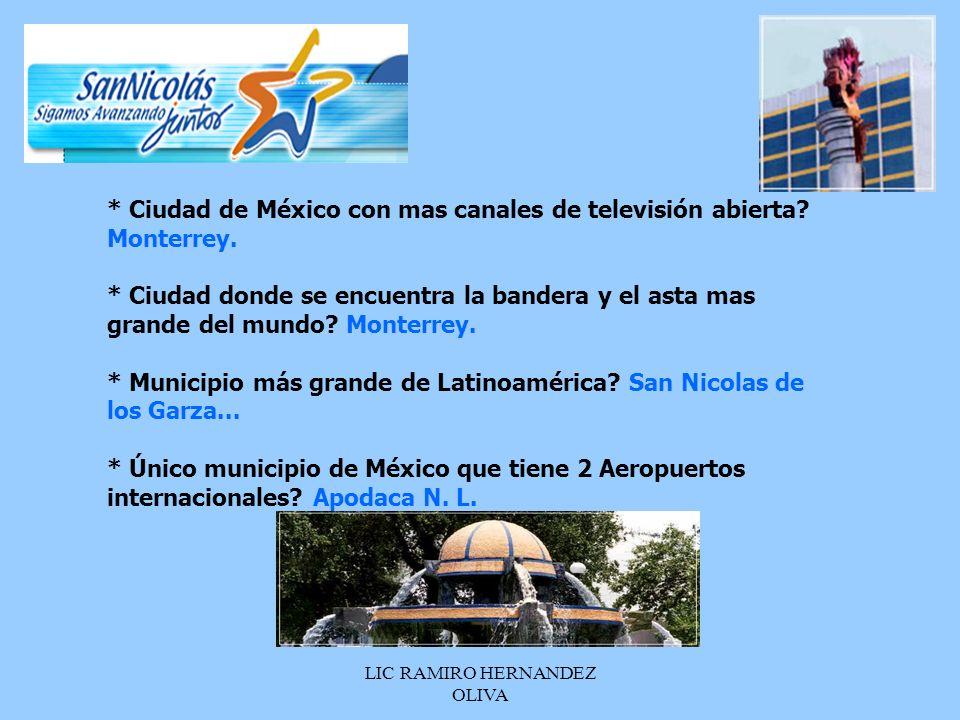 LIC RAMIRO HERNANDEZ OLIVA * Ciudad de México con mas canales de televisión abierta? Monterrey. * Ciudad donde se encuentra la bandera y el asta mas g