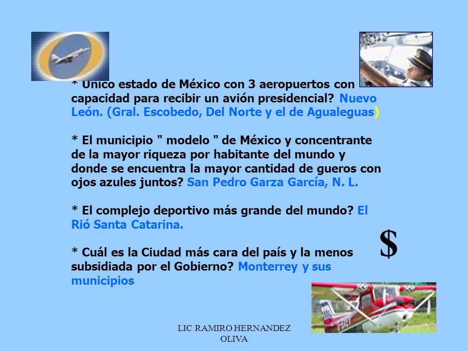LIC RAMIRO HERNANDEZ OLIVA * Único estado de México con 3 aeropuertos con capacidad para recibir un avión presidencial? Nuevo León. (Gral. Escobedo, D