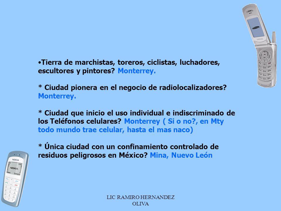 LIC RAMIRO HERNANDEZ OLIVA Tierra de marchistas, toreros, ciclistas, luchadores, escultores y pintores? Monterrey. * Ciudad pionera en el negocio de r