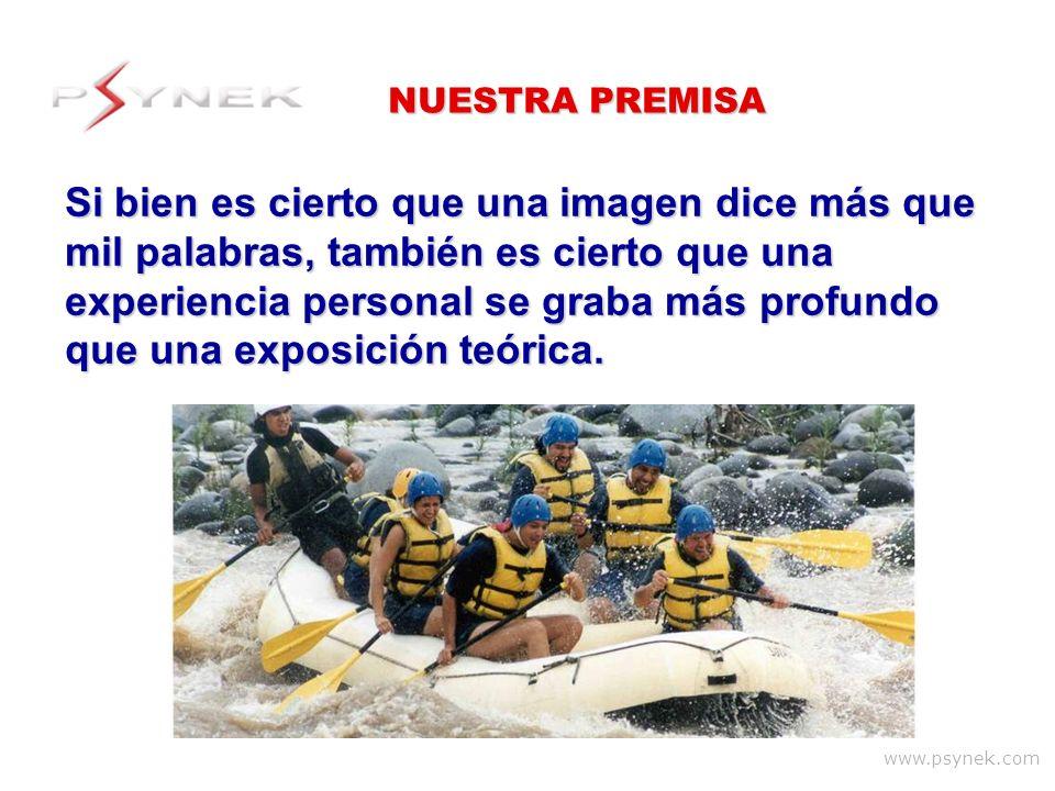 www.psynek.com Si bien es cierto que una imagen dice más que mil palabras, también es cierto que una experiencia personal se graba más profundo que un