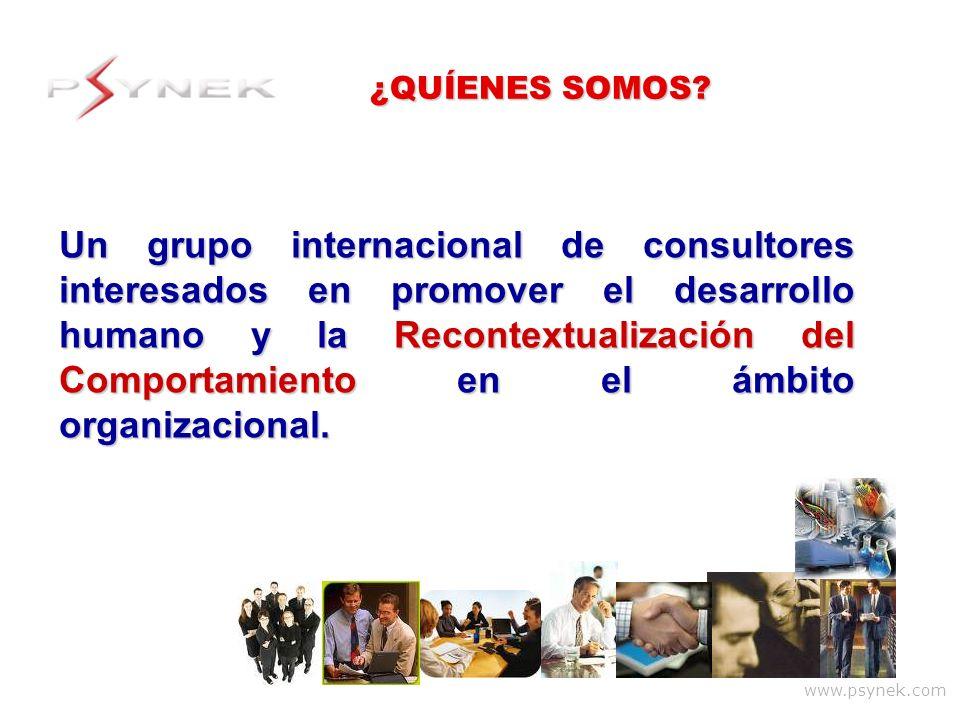 www.psynek.com Un grupo internacional de consultores interesados en promover el desarrollo humano y la Recontextualización del Comportamiento en el ám