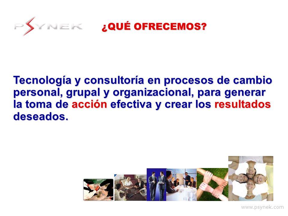 www.psynek.com ¿QUÉ OFRECEMOS? Tecnología y consultoría en procesos de cambio personal, grupal y organizacional, para generar la toma de acción efecti