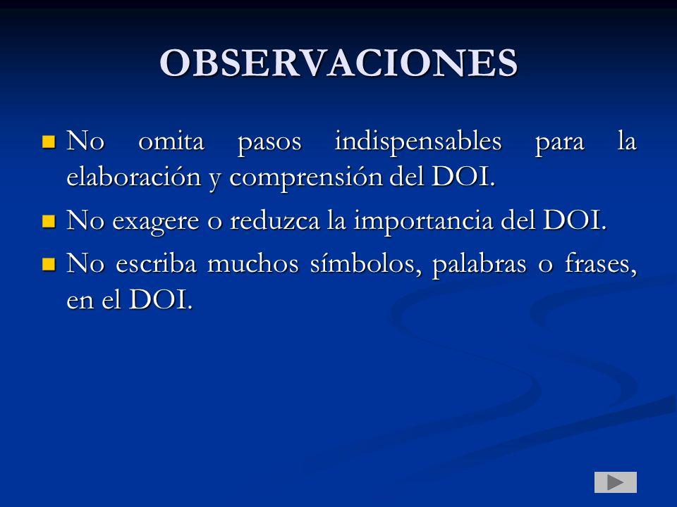 OBSERVACIONES No omita pasos indispensables para la elaboración y comprensión del DOI. No omita pasos indispensables para la elaboración y comprensión
