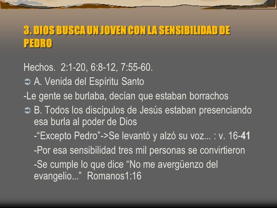 3. DIOS BUSCA UN JOVEN CON LA SENSIBILIDAD DE PEDRO Hechos. 2:1-20, 6:8-12, 7:55-60. A. Venida del Espíritu Santo -Le gente se burlaba, decían que est