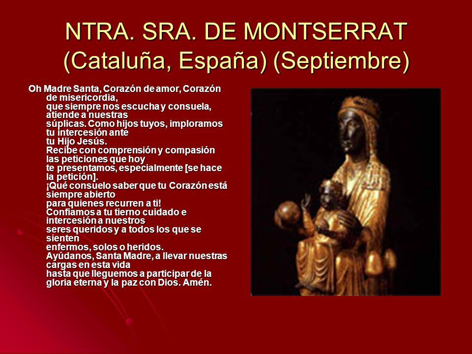NTRA. SRA. DE MONTSERRAT (Cataluña, España) (Septiembre) Oh Madre Santa, Corazón de amor, Corazón de misericordia, que siempre nos escucha y consuela,