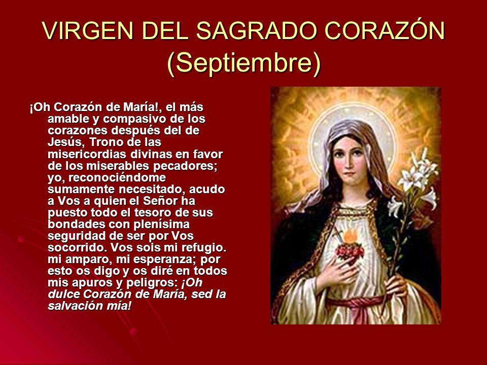 VIRGEN DEL SAGRADO CORAZÓN (Septiembre) ¡Oh Corazón de María!, el más amable y compasivo de los corazones después del de Jesús, Trono de las misericor