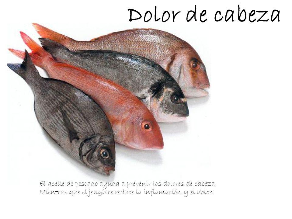 Dolor de cabeza El aceite de pescado ayuda a prevenir los dolores de cabeza. Mientras que el jengibre reduce la inflamación y el dolor.