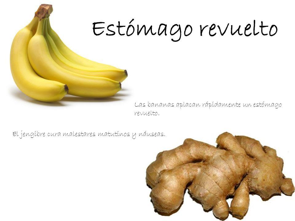 Estómago revuelto Las bananas aplacan rápidamente un estómago revuelto. El jengibre cura malestares matutinos y náuseas.