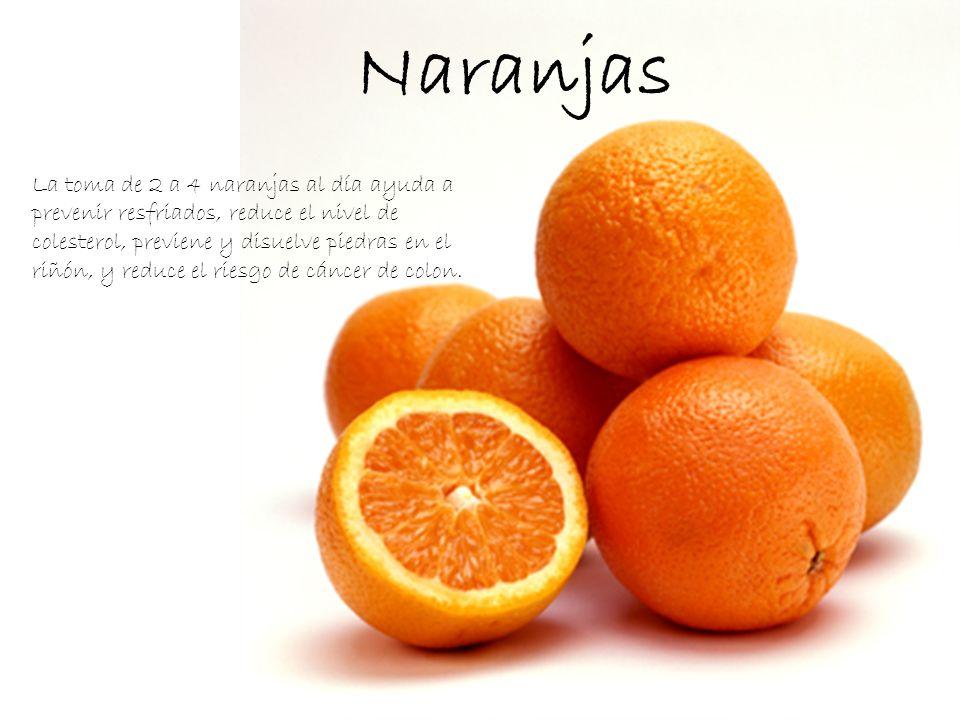 La toma de 2 a 4 naranjas al día ayuda a prevenir resfriados, reduce el nivel de colesterol, previene y disuelve piedras en el riñón, y reduce el ries