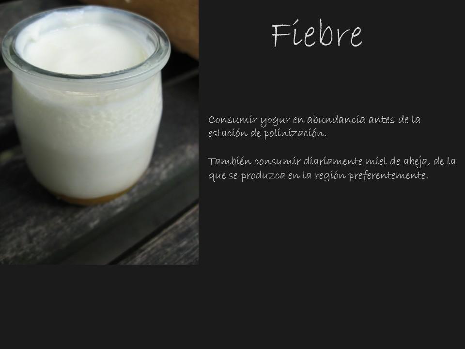 Fiebre Consumir yogur en abundancia antes de la estación de polinización. También consumir diariamente miel de abeja, de la que se produzca en la regi