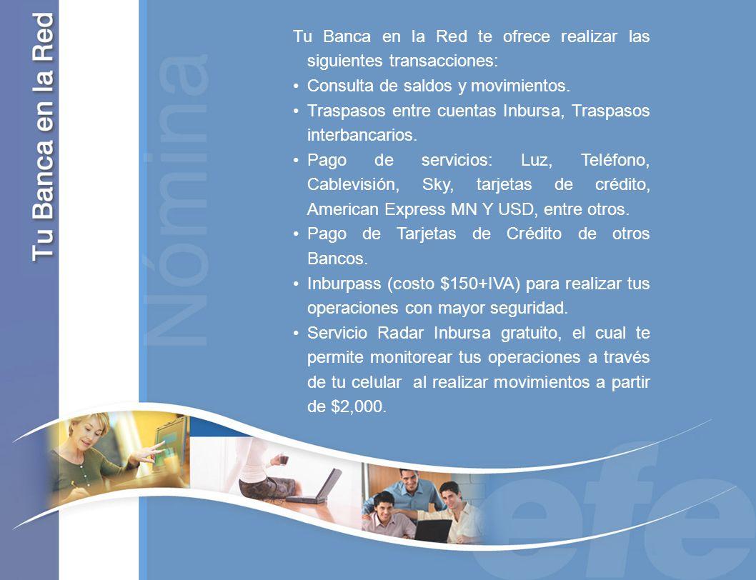 Tu Banca en la Red te ofrece realizar las siguientes transacciones: Consulta de saldos y movimientos. Traspasos entre cuentas Inbursa, Traspasos inter
