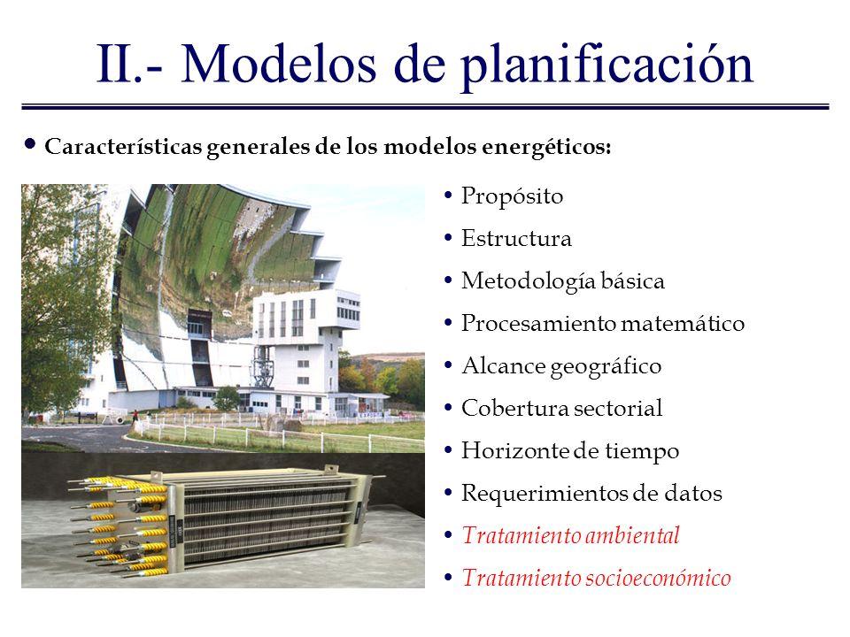 II.- Modelos de planificación Algunos modelos relevantes: WEC/IIASA: SG, 11R, MESSAGE III, BLS, RAINS, MAGICC y GCM IEA: MARKAL EIA/DOE: NEMS, SAGE UE: POLES