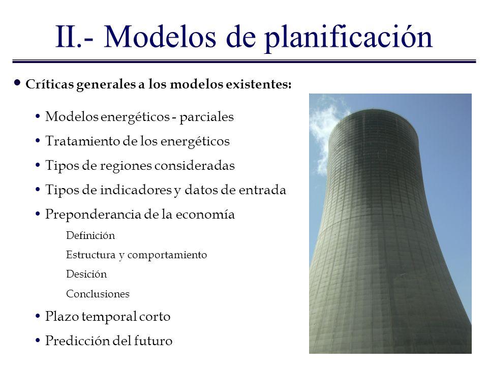 II.- Modelos de planificación Críticas generales a los modelos existentes: Modelos energéticos - parciales Tratamiento de los energéticos Tipos de reg