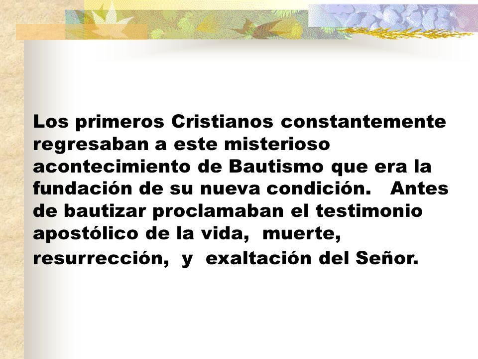 Los primeros Cristianos constantemente regresaban a este misterioso acontecimiento de Bautismo que era la fundación de su nueva condición. Antes de ba