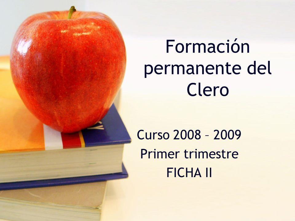 Formación permanente del Clero Curso 2008 – 2009 Primer trimestre FICHA II