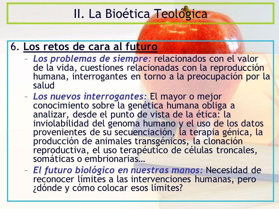 II.La Bioética Teológica 6.