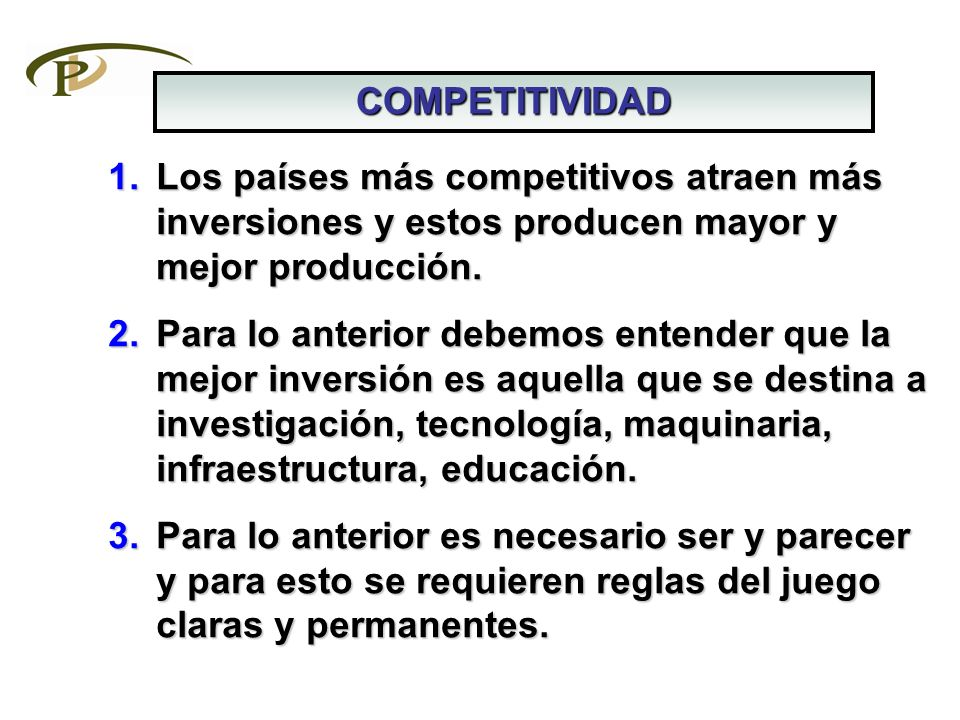1.Los países más competitivos atraen más inversiones y estos producen mayor y mejor producción. 2.Para lo anterior debemos entender que la mejor inver
