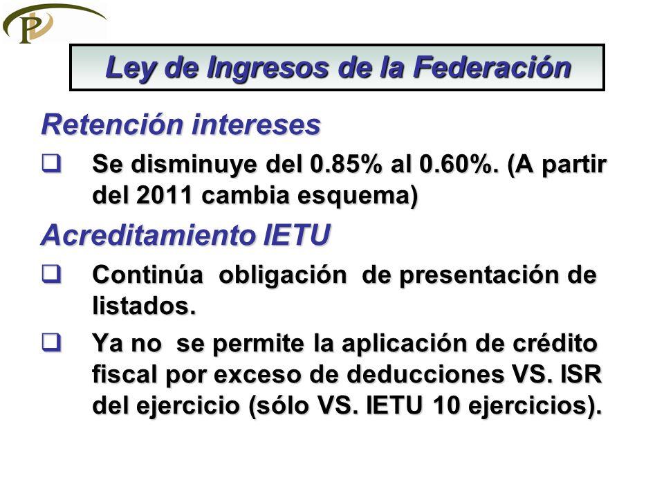 Retención intereses Se disminuye del 0.85% al 0.60%. (A partir del 2011 cambia esquema) Se disminuye del 0.85% al 0.60%. (A partir del 2011 cambia esq
