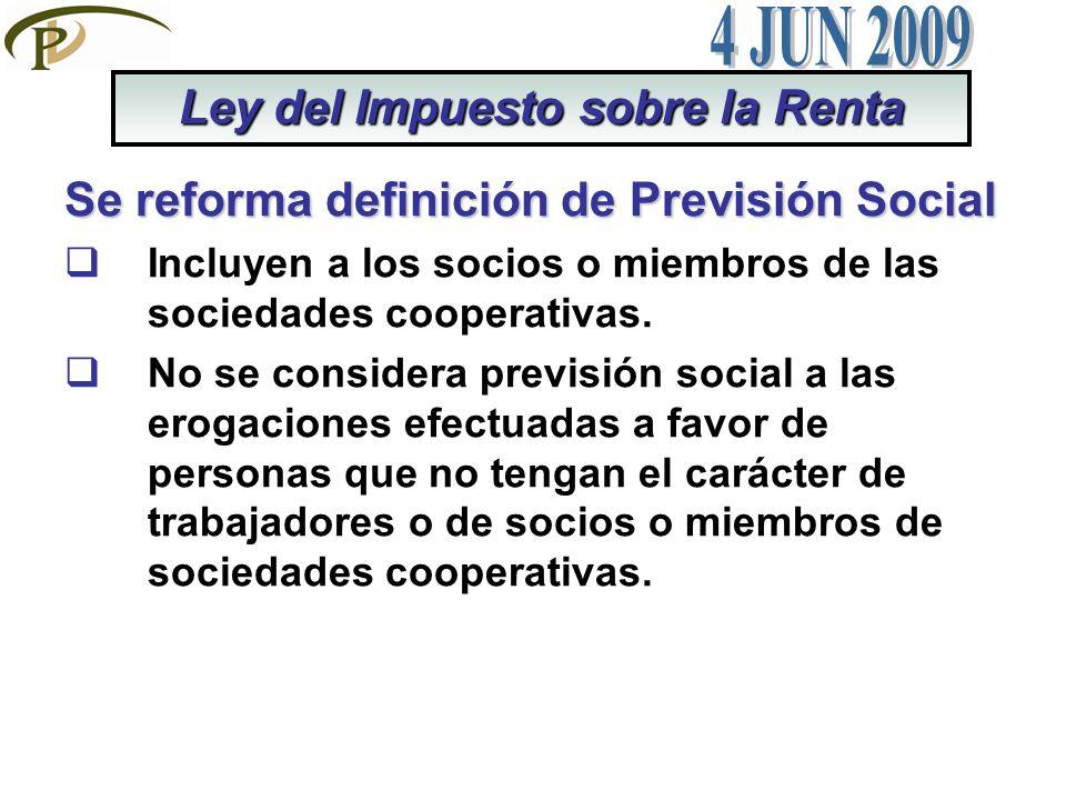 Se reforma definición de Previsión Social Incluyen a los socios o miembros de las sociedades cooperativas. No se considera previsión social a las erog