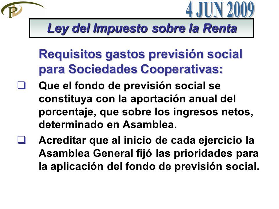 Requisitos gastos previsión social para Sociedades Cooperativas: Que el fondo de previsión social se constituya con la aportación anual del porcentaje