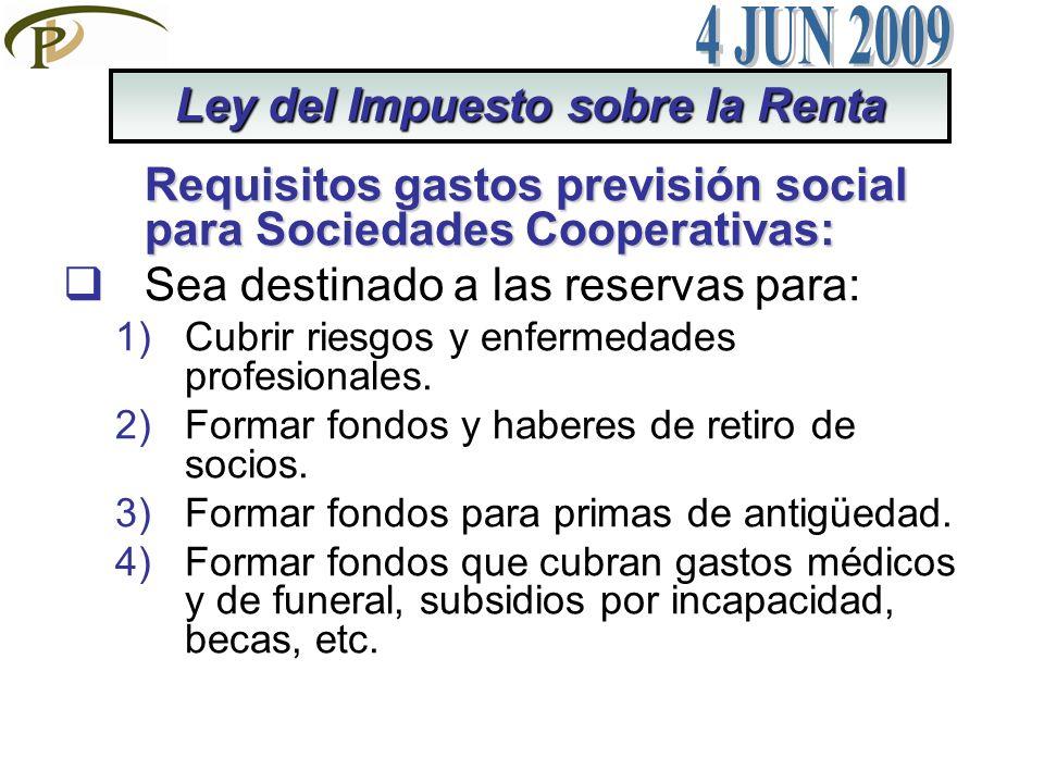 Requisitos gastos previsión social para Sociedades Cooperativas: Sea destinado a las reservas para: 1)Cubrir riesgos y enfermedades profesionales. 2)F