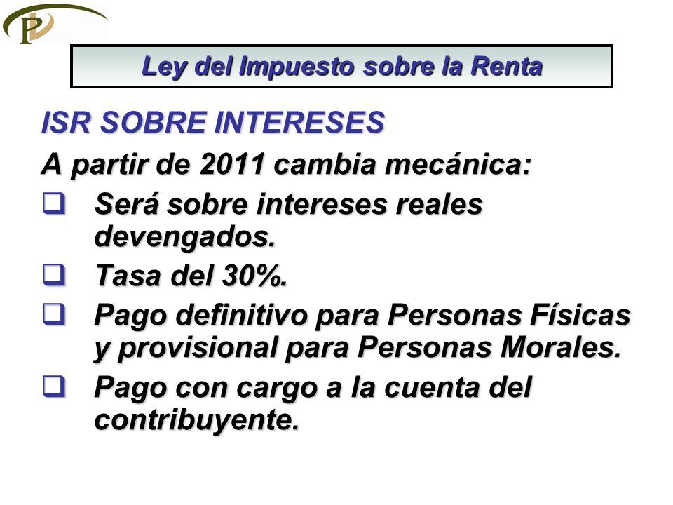 ISR SOBRE INTERESES A partir de 2011 cambia mecánica: Será sobre intereses reales devengados.