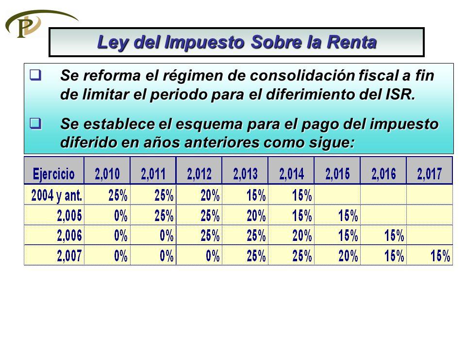 Se reforma el régimen de consolidación fiscal a fin de limitar el periodo para el diferimiento del ISR. Se reforma el régimen de consolidación fiscal
