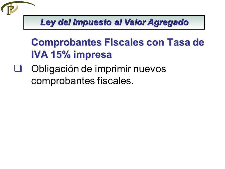 Comprobantes Fiscales con Tasa de IVA 15% impresa Obligación de imprimir nuevos comprobantes fiscales. Ley del Impuesto al Valor Agregado