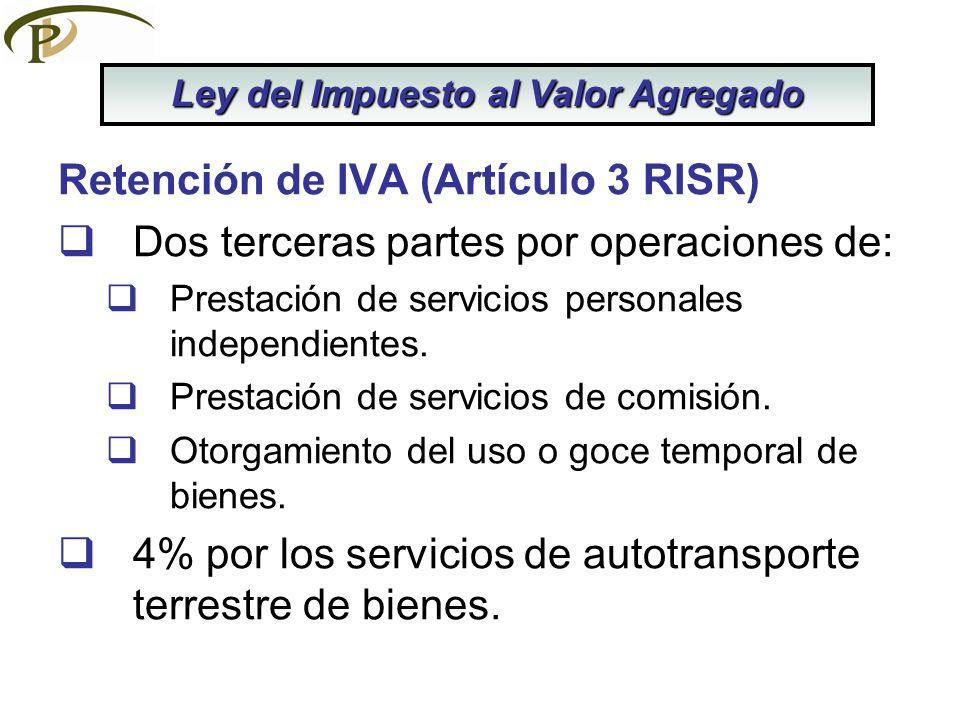 Retención de IVA (Artículo 3 RISR) Dos terceras partes por operaciones de: Prestación de servicios personales independientes. Prestación de servicios