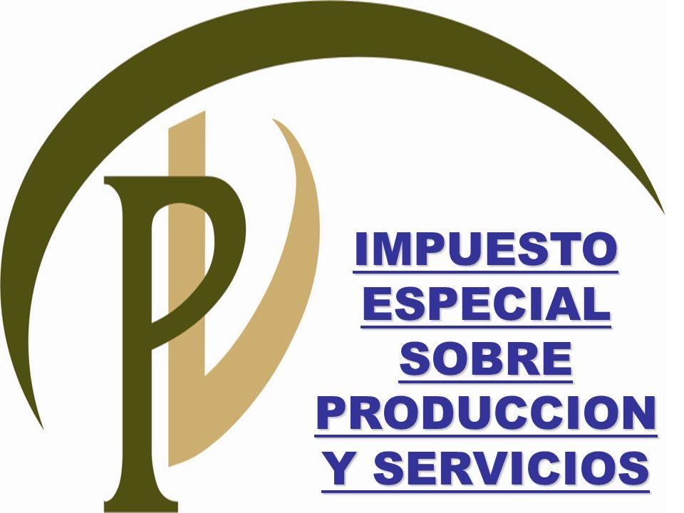 IMPUESTO ESPECIAL SOBRE PRODUCCION Y SERVICIOS