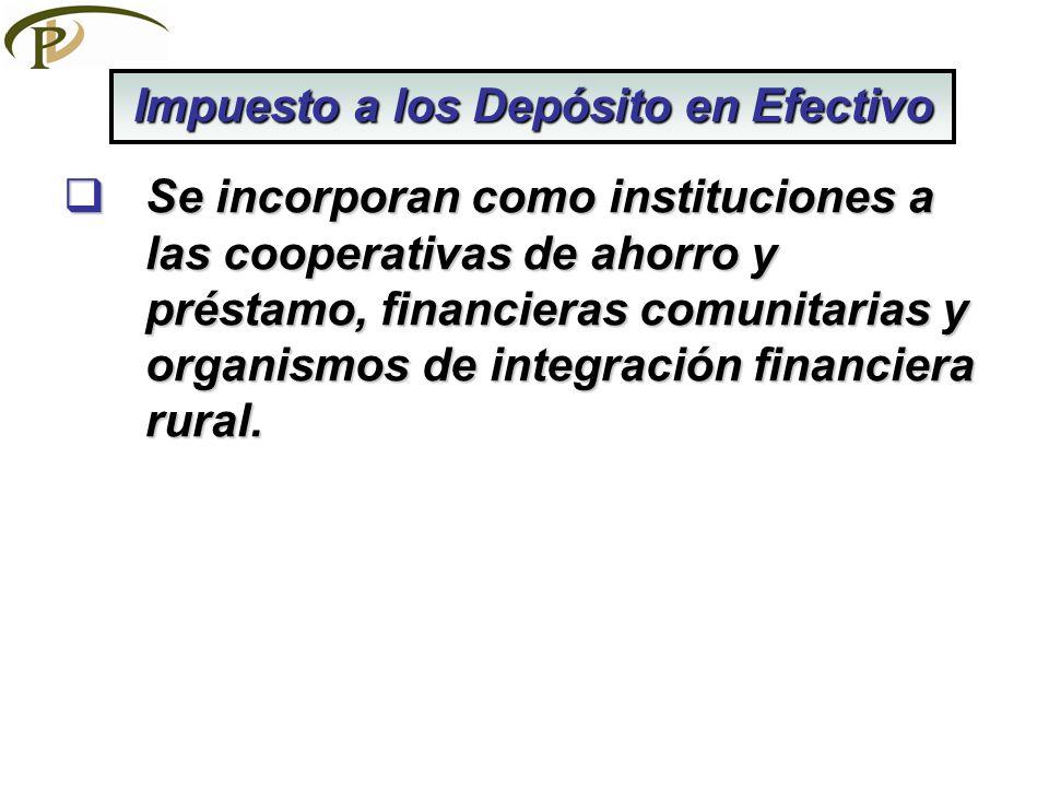 Se incorporan como instituciones a las cooperativas de ahorro y préstamo, financieras comunitarias y organismos de integración financiera rural. Se in