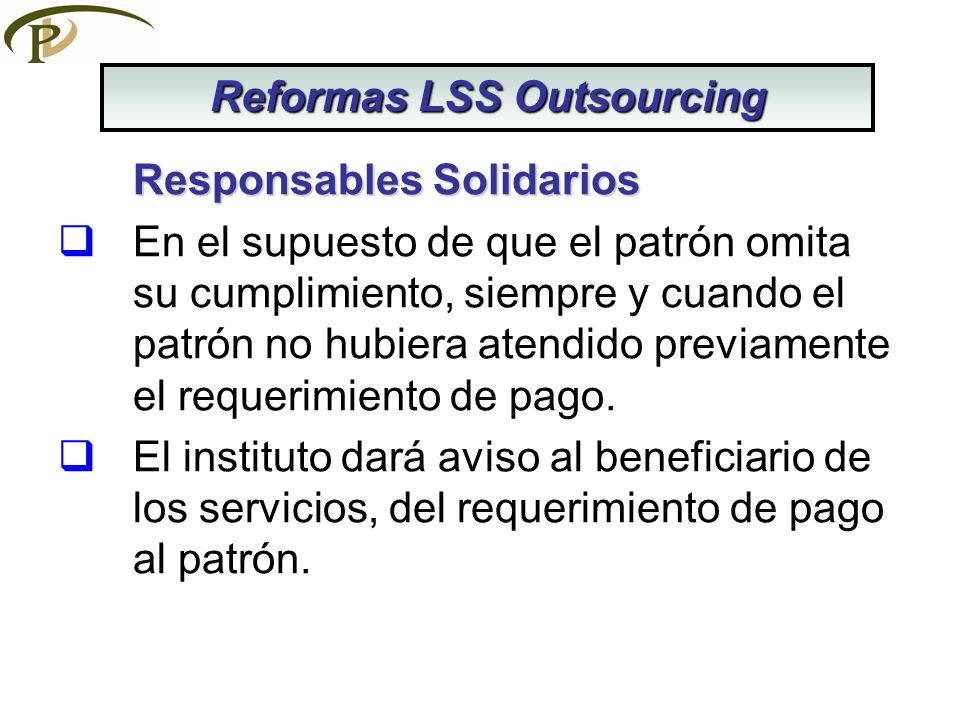 Responsables Solidarios En el supuesto de que el patrón omita su cumplimiento, siempre y cuando el patrón no hubiera atendido previamente el requerimi