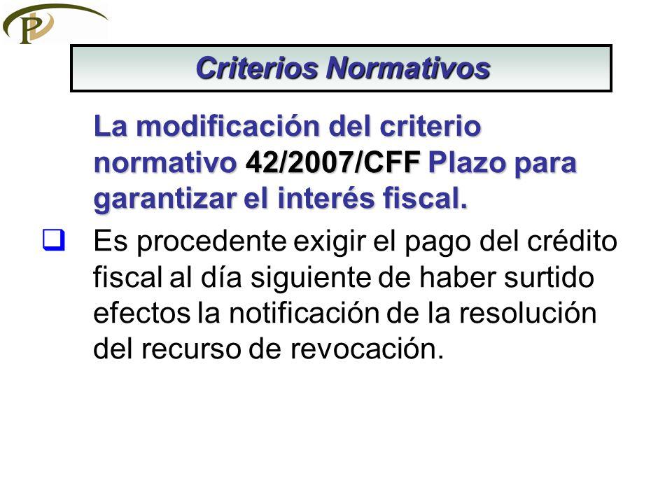 La modificación del criterio normativo 42/2007/CFF Plazo para garantizar el interés fiscal. Es procedente exigir el pago del crédito fiscal al día sig