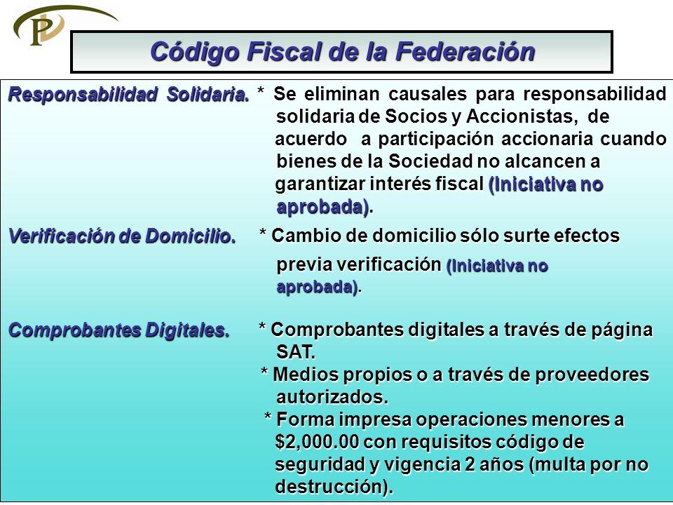 Código Fiscal de la Federación Responsabilidad Solidaria. * Se eliminan causales para responsabilidad solidaria de Socios y Accionistas, de acuerdo a