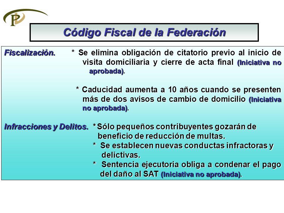 Código Fiscal de la Federación Fiscalización. * Se elimina obligación de citatorio previo al inicio de visita domiciliaria y cierre de acta final (Ini