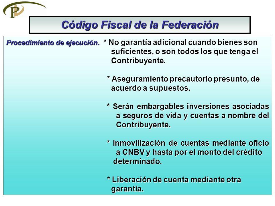 Código Fiscal de la Federación Procedimiento de ejecución. * No garantía adicional cuando bienes son suficientes, o son todos los que tenga el suficie