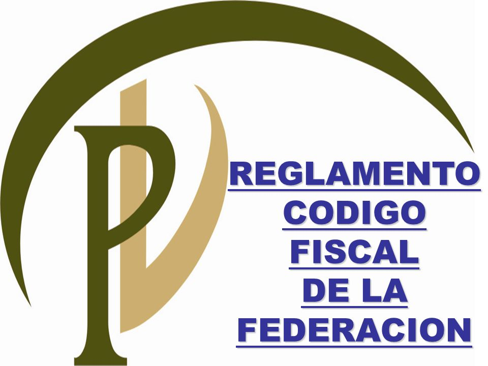 REGLAMENTO CODIGO FISCAL DE LA FEDERACION