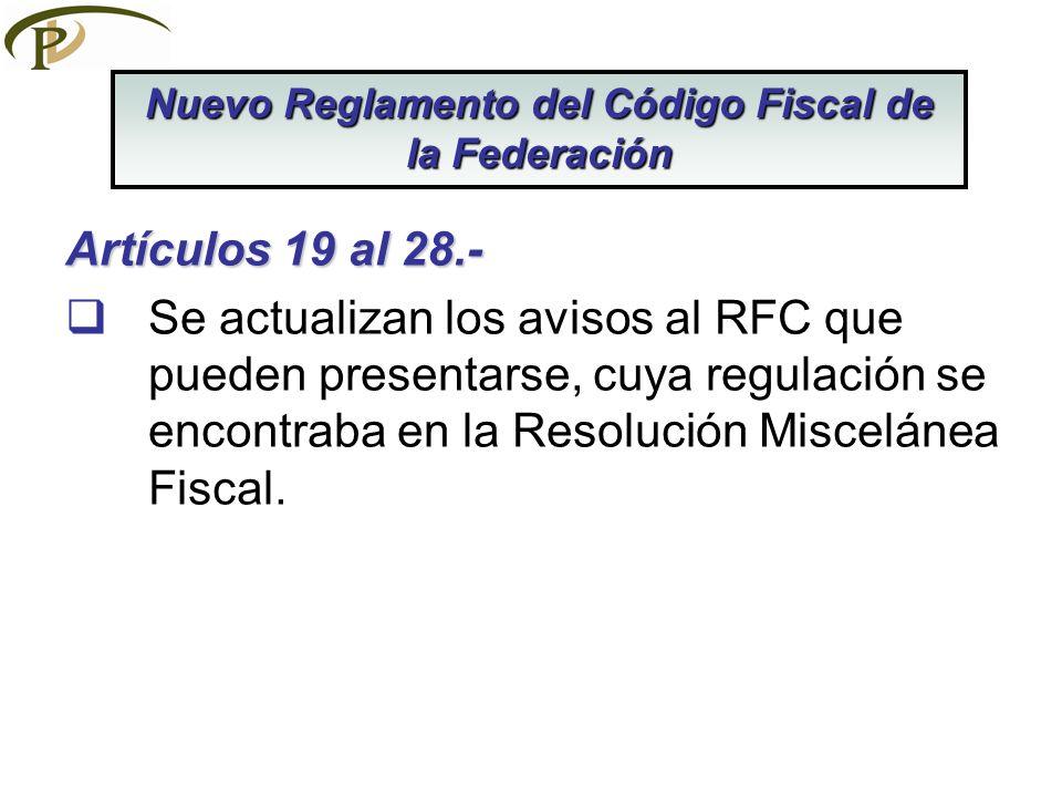 Artículos 19 al 28.- Se actualizan los avisos al RFC que pueden presentarse, cuya regulación se encontraba en la Resolución Miscelánea Fiscal. Nuevo R