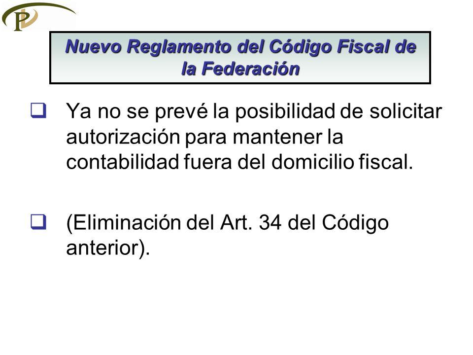Ya no se prevé la posibilidad de solicitar autorización para mantener la contabilidad fuera del domicilio fiscal. (Eliminación del Art. 34 del Código