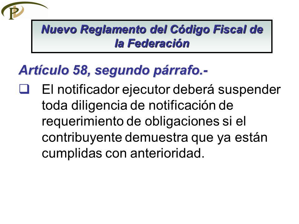Artículo 58, segundo párrafo.- El notificador ejecutor deberá suspender toda diligencia de notificación de requerimiento de obligaciones si el contrib