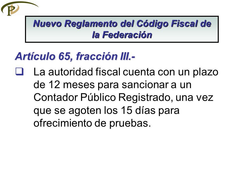 Artículo 65, fracción III.- La autoridad fiscal cuenta con un plazo de 12 meses para sancionar a un Contador Público Registrado, una vez que se agoten