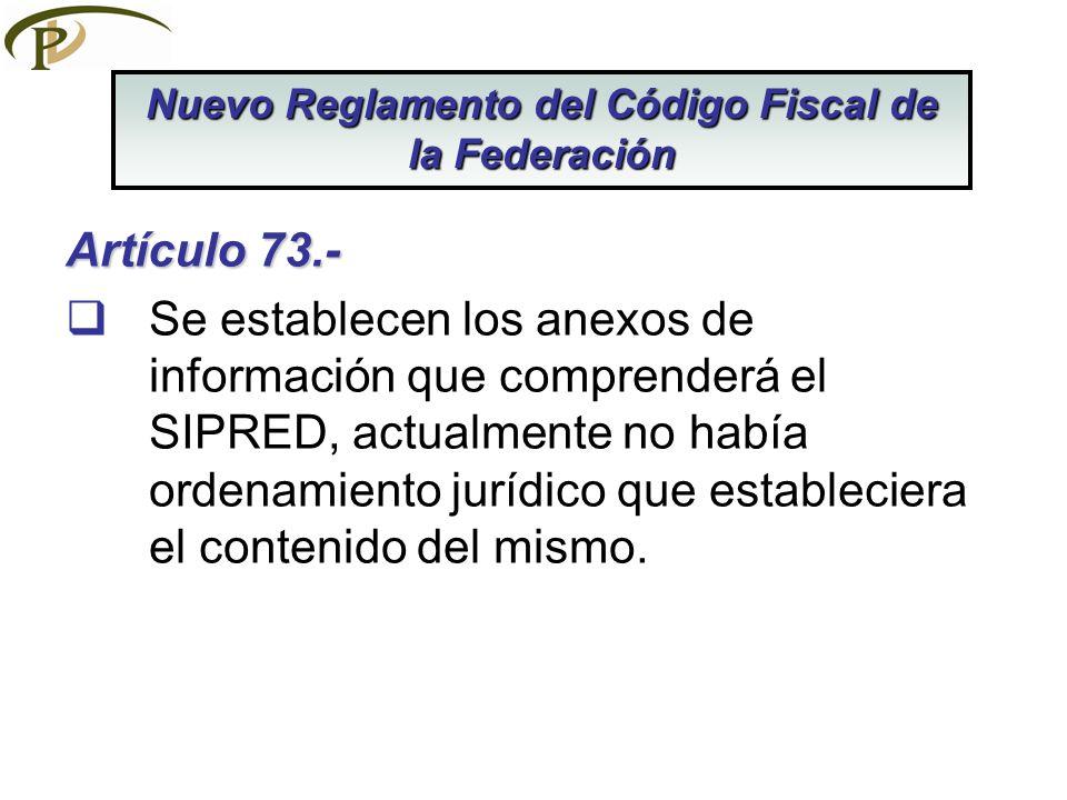 Artículo 73.- Se establecen los anexos de información que comprenderá el SIPRED, actualmente no había ordenamiento jurídico que estableciera el conten