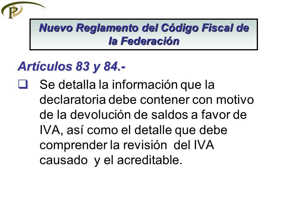 Artículos 83 y 84.- Se detalla la información que la declaratoria debe contener con motivo de la devolución de saldos a favor de IVA, así como el deta