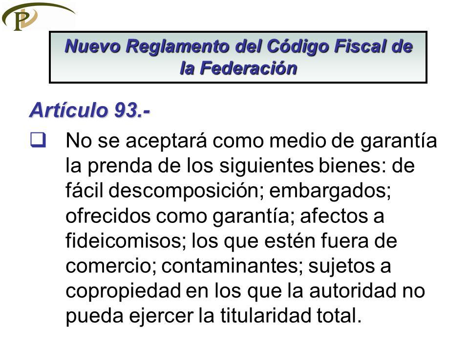 Artículo 93.- No se aceptará como medio de garantía la prenda de los siguientes bienes: de fácil descomposición; embargados; ofrecidos como garantía;
